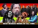 Bob Marley, Beres Hammond , Lucky Dube, UB40 ,Cocoa Tea, Alpha Blondy - Best Reggae Song Of All Time