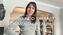 Amino Acid Therapy for Mental Health Addictions