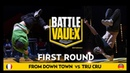 Tru Cru VS From Down Town | Round 1 | Battle De Vaulx International 2019