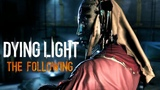 Dying Light The Following - Co-op - Final round! Fight with mother!