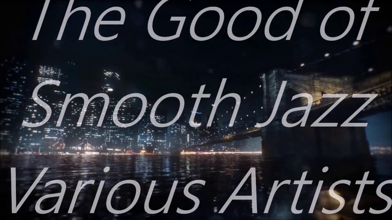 The Good of Smooth Jazz Various Artists
