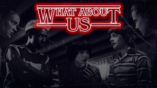 stranger things // what about us?
