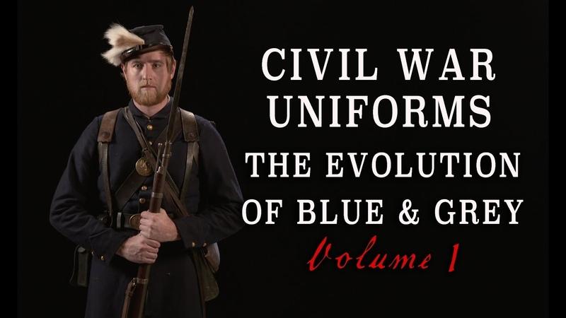 Civil War Uniforms of Blue Grey The Evolution Volume 1