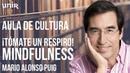 ¡Tómate un respiro! Mindfulness con Mario Alonso Puig AULA DE CULTURA