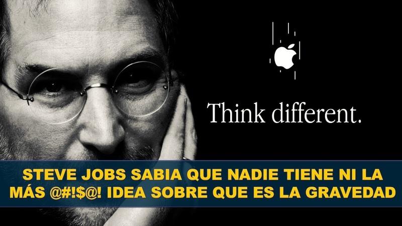 Steve Jobs sabia que nadie tiene ni la más @!$@! idea sobre que es la Gravedad.