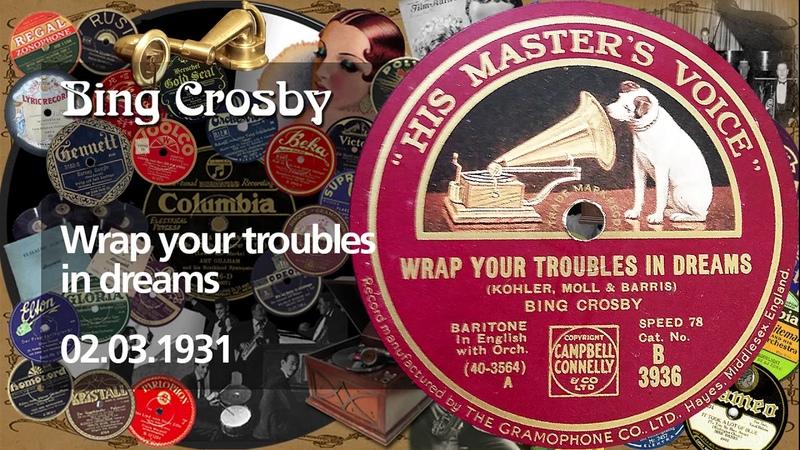 Bing Crosby Wrap your troubles in dreams 1931