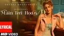 Main Teri Hoon Lyrical Video Song Dhvani Bhanushali Sachin Jigar Radhika Rao Vinay Sapru