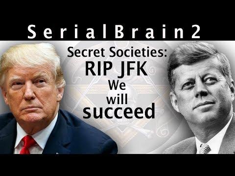 SerialBrain2: Secret Societies: RIP JFK - we will succeed.