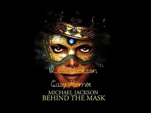 Michael Jackson-Behind The Mask(Liza Jackson Easy Remix)