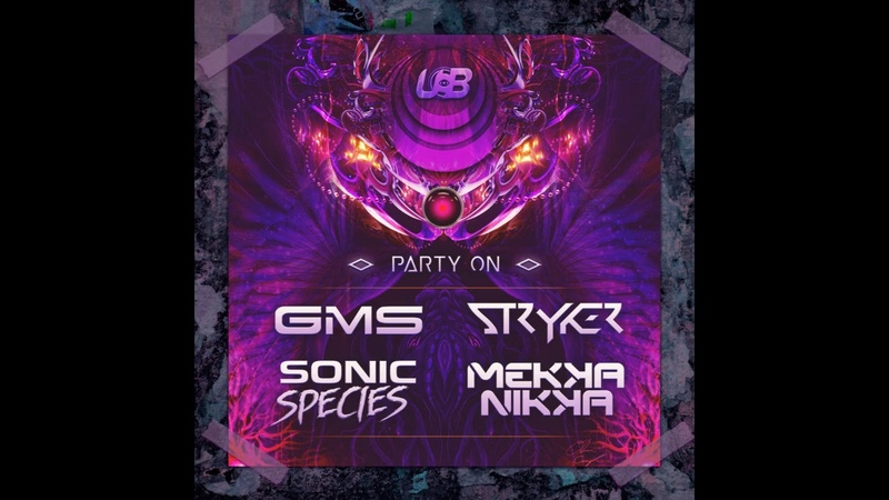 GMS, Mekkanikka, Stryker, Sonic Species - Party On (Original Mix)