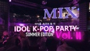 IDOL K POP PARTY VOL II SUMMER EDITION MIX ALL COMEBACK'S