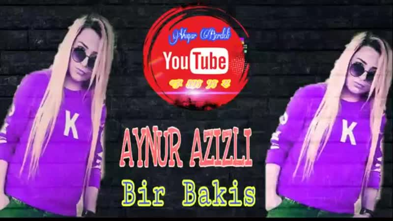 Aynur_Azizli_Bir_Bakis_2019_Yeni_XiT_.mp4