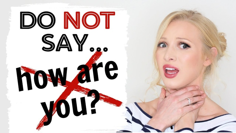 DO NOT say how are you! Ask the question PROPERLY!