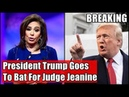 President Trump Goes To Bat For Judge Jeanine