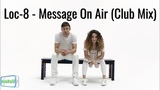 Loc-8 - Message On Air (Club Mix)
