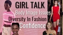 Girl Talk Q A   Body Image Issues, Diversity in Fashion, Confidence Empowerment   Sanne