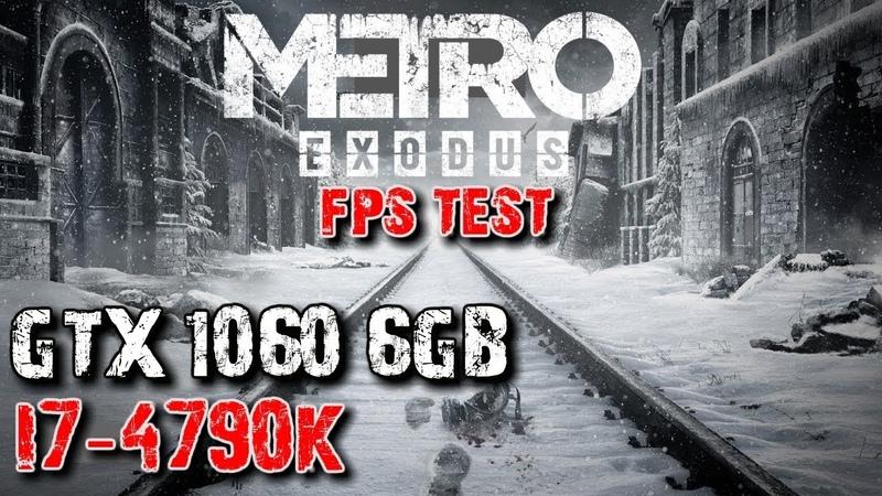 METRO EXODUS - GTX 1060 6GB i7 4790k FPS Test