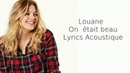 Louane ~ On était beau ~ Lyrics Acoustique