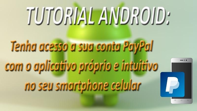 TUTORIAL ANDROID - Tenha acesso a sua conta PayPal com o aplicativo próprio no seu smartphone