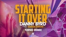 Danny Byrd - Starting It Over (feat. Hannah Symons) [Turno Remix]