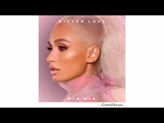 Pia Mia — Bitter Love (Full Version)