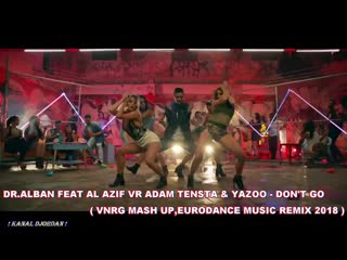 Dr. Alban feat Al Azif vs Adam Tensta _ Yazoo - Dont Go (VNRG MASH UP, Eurodance Music Remix 2018)