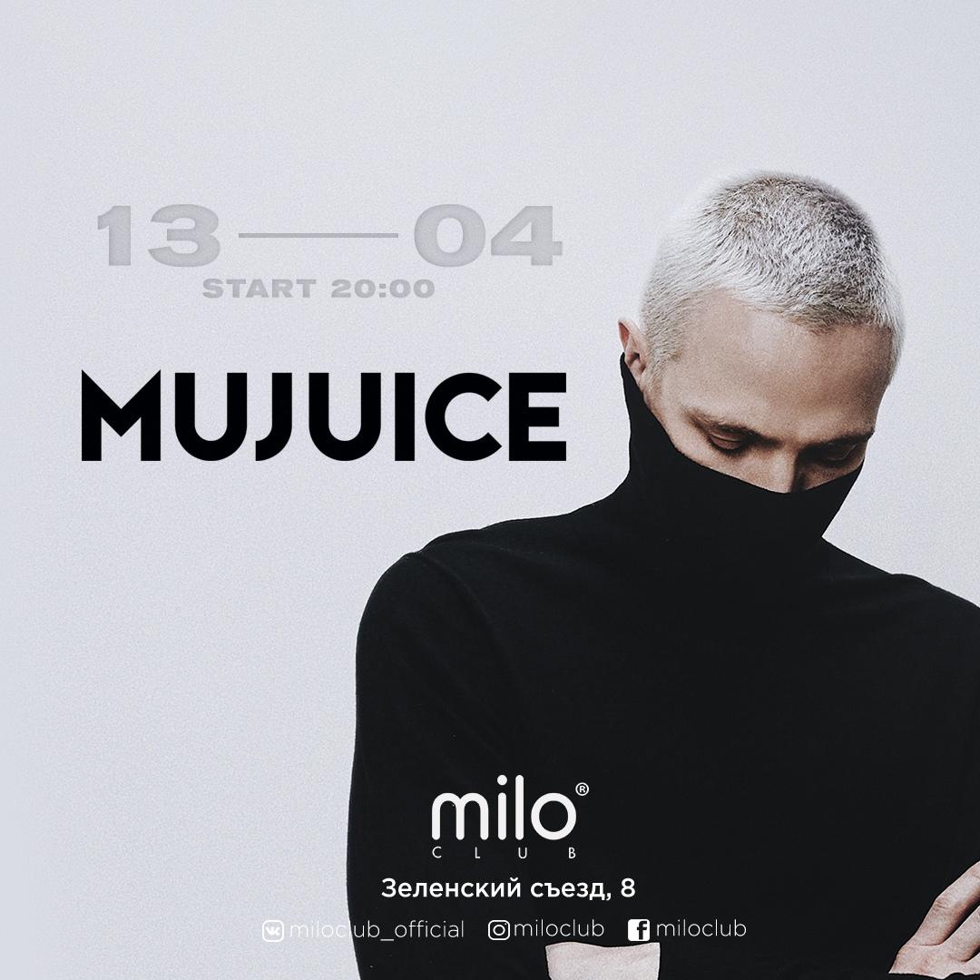 Афиша Нижний Новгород 13.04 MUJUICE MILO l CLUB