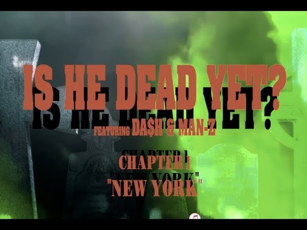 IS HE DEAD YET? [CHAPTER 1: NEW YORK ]