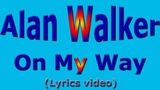 Alan Walker, Sabrina Carpenter &amp Farruko - On My Way (Lyrics)