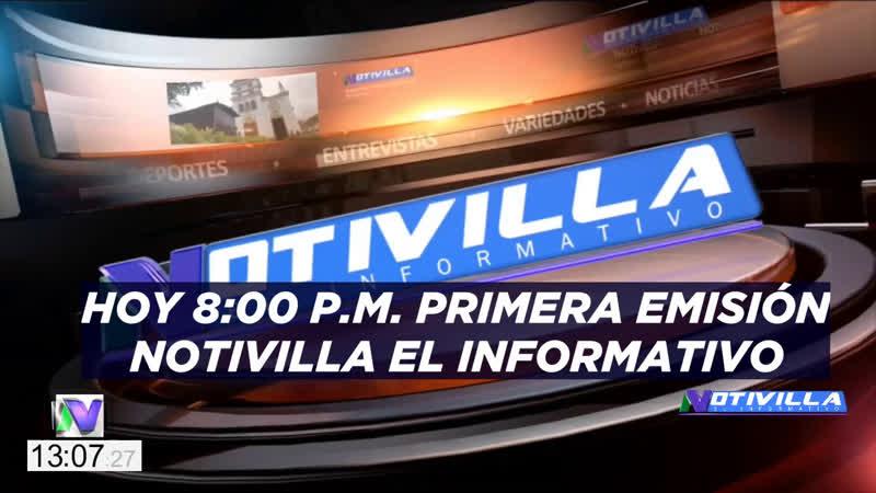 HOY 8:00 P.M. PRIMERA EMISIÓN NOTIVILLA EL INFORMATIVO