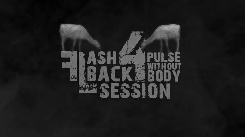Flashback Session 4 .:Pulse Without Body:. [Atmospheric_Live_OverDub/Reshape_Mix]