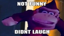 NOT FUNNY DIDNT LAUGH DONKEY KONG 10 HOURS