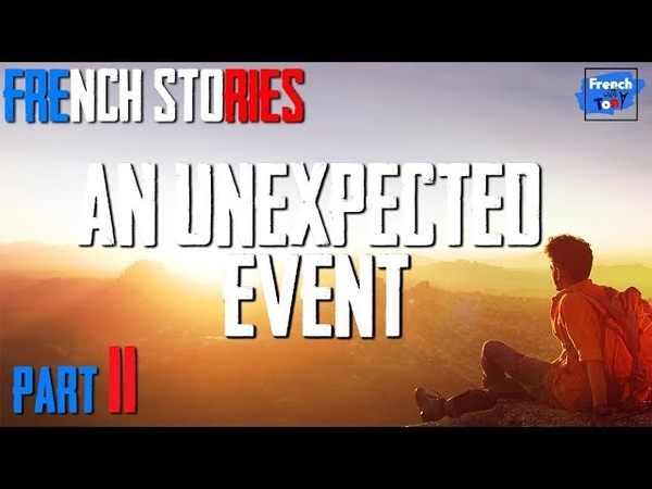 An unexpected event (2) - French stories