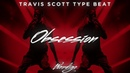 [SOLD] Travis Scott Type Beat 2019 - Obsession (Prod. By Wendigo x Tiwann Beats)