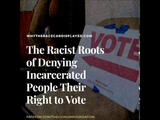 The Racist Roots of Denying Incarcerated People Their Right to Vote