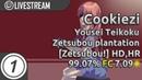 Cookiezi Yousei Teikoku Zetsubou plantation Zetsubou HD HR FC 99 07% 7 09* 1