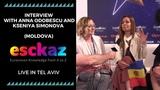 ESCKAZ in Tel Aviv Interview with Anna Odobescu and Kseniya Simonova (Moldova)