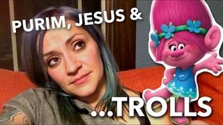 Purim, Jesus and Trolls...