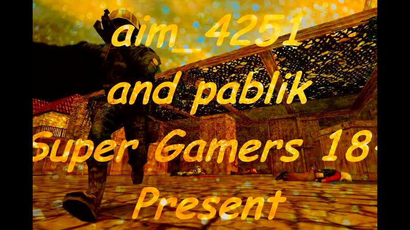 Aim_4251 and pablik Super Gamers 18