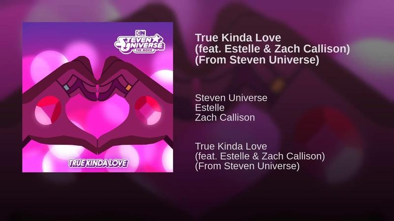 Steven Universe - True Kinda Love feat. Estelle Zach Callison