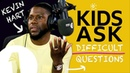 These kids can all kiss my a**! : Kids Ask Kevin Hart Difficult Questions