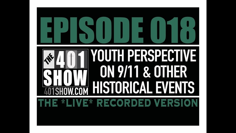 THE 401 SHOW - EP 018: The Youth Perspective on 9/11 Other Historical Events *LIVE*