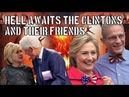 HELL AWAITS THE CLINTON'S AND THEIR FRIENDS