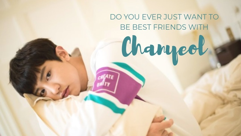 Do you ever just want to be best friends with park chanyeol