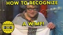 HOW TO RECOGNIZE A WIMP EVERYTHING IS TERRIBLE
