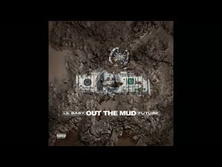 Lil baby - out the mud (feat. future)