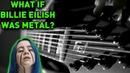 What If Billie Eilish Was Metal? | bury a friend metal / djent cover