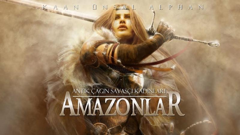 Amazonlar Antik Çağın Savaşçı Kadınları