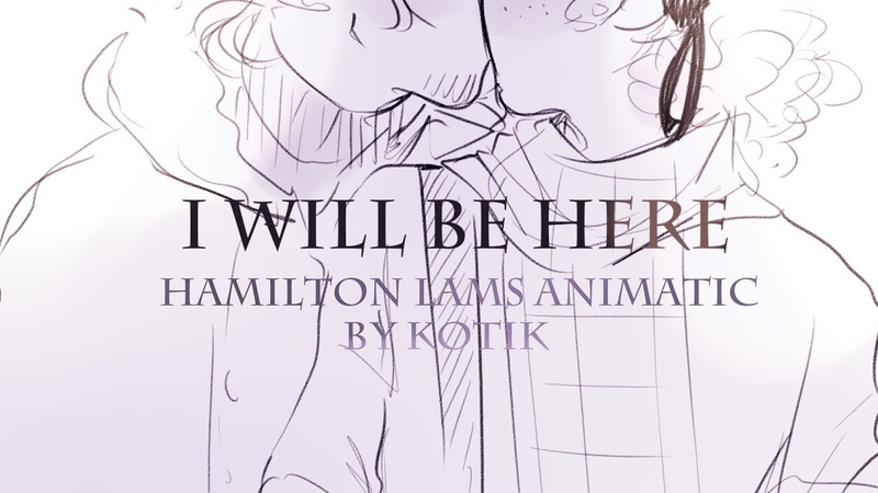 I'll Be Here Hamilton animatic LAMS