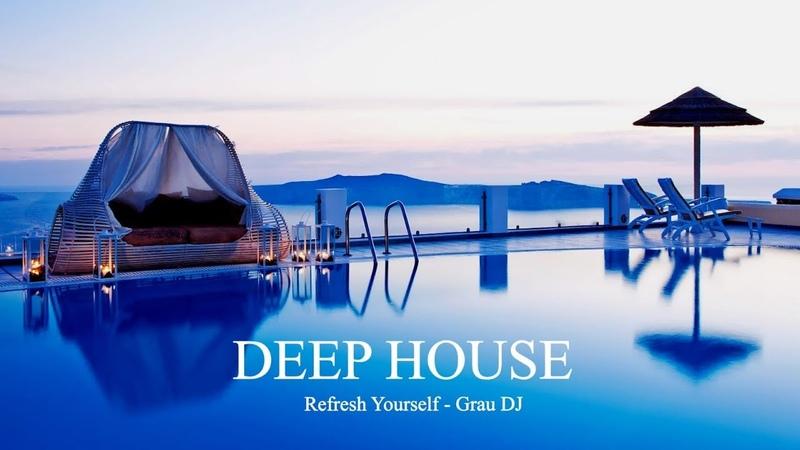 Deep House Mix 2019 • Refresh Yourself • Grau DJ